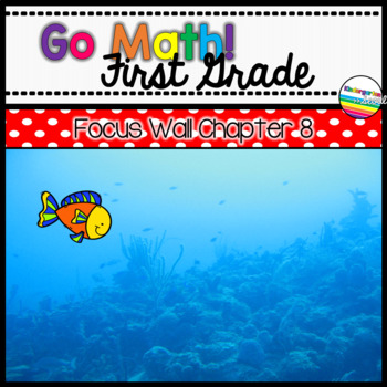 Go Math! Chapter 8 First Grade Focus Wall