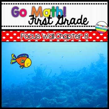 Go Math! Chapter 8 First Grade Focus Wall
