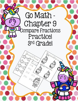 Go Math Chapter 9 - 3rd Grade - Compare Fractions - Unicorns