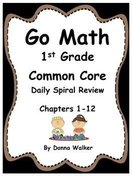 Go Math Common Core Daily Spiral Review for 1st Grade – Chapters 1 – 12 (Bundle)