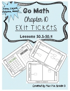 Go Math Chapter 10- Exit Tickets *Time, Liquid, Volume, Le