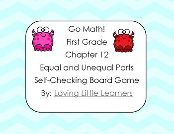 Go Math! First Grade Chapter 12 Equal Unequal Parts 1/2 & 1/4 Checking Game