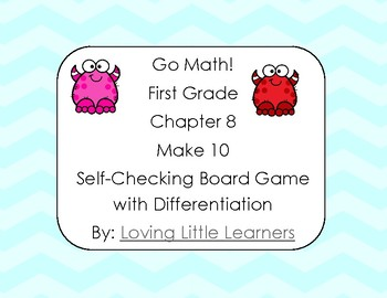 Go Math! First Grade Chapter 8 Make 10 to Add Self Checking Differentiated Game