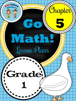 Go Math First Grade Lesson Plans : Chapter Five