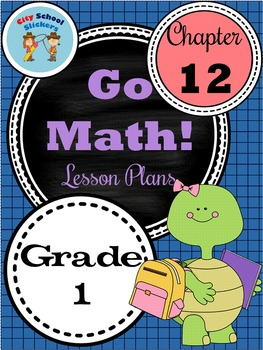 Go Math First Grade Lesson Plans : Chapter Twelve