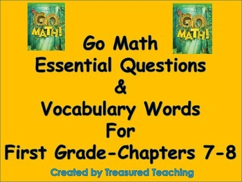 Go Math First Grade for Essential Questions for Lessons and Vocab Chapters 7-8