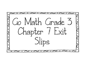 Go Math Grade 3 Chapter 7 Exit Slips