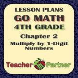 Lesson Plans: Go Math Grade 4 Chapter 2 - Multiply by 1-Digit Numbers