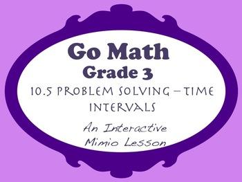 Go Math Interactive Mimio Lesson 10.5 Problem Solving - Time Intervals