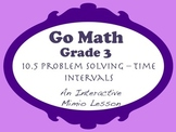 Go Math Interactive Mimio Lesson 10.5 Problem Solving - Time Intervals