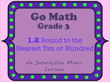 Go Math Interactive Mimio Lesson 1.2 Round to the Nearest Ten or Hundred