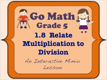 Go Math Interactive Mimio Lesson 1.8 Relate Multiplication