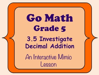 Go Math Interactive Mimio Lesson 3.5 Investigate Decimal Addition