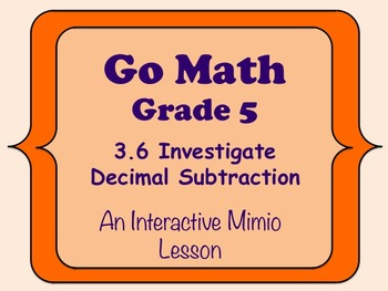 Go Math Interactive Mimio Lesson 3.6 Investigate Decimal S