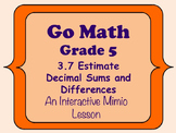 Go Math Interactive Mimio Lesson 3.7 Estimate Decimal Sums and Differences