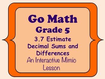 Go Math Interactive Mimio Lesson 3.7 Estimate Decimal Sums