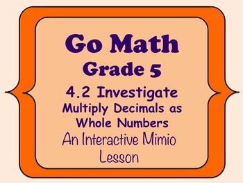 Go Math Interactive Mimio Lesson 4.2 Multiply Decimals and Whole Numbers