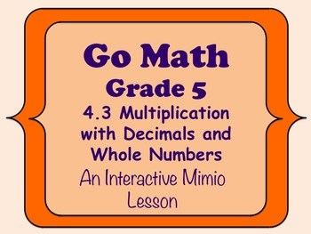 Go Math Interactive Mimio Lesson 4.3 Multiply with Decimals and Whole Numbers