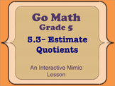 Go Math Interactive Mimio Lesson 5.3 Estimate Quotients