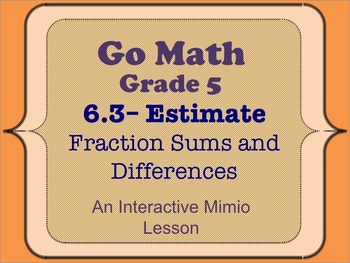 Go Math Interactive Mimio Lesson 6.3 Estimate Fraction Sums and Differences