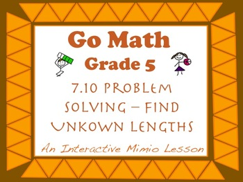 Go Math Interactive Mimio Lesson 7.10 Problem Solving Find Unknown Lengths