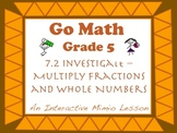 Go Math Interactive Mimio Lesson 7.2 Multiply Fractions and Whole Numbers