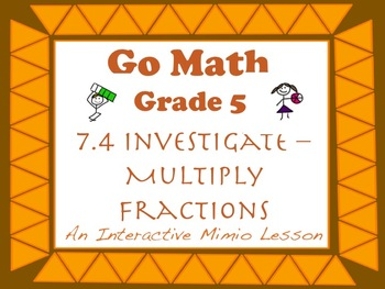 Go Math Interactive Mimio Lesson 7.4 Investigate - Multiply Fractions