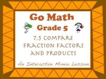Go Math Interactive Mimio Lesson 7.5 Compare Fraction Factors and Products