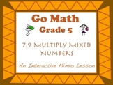 Go Math Interactive Mimio Lesson 7.9 Multiply Mixed Numbers