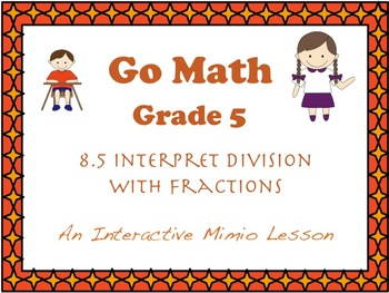 Go Math Interactive Mimio Lesson 8.5 Interpret Division with Fractions