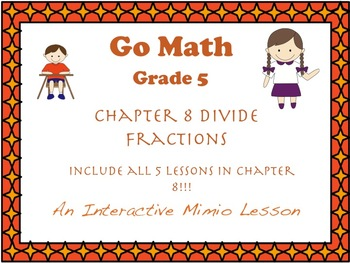 Go Math Interactive  Mimio Lesson Chapter 8 Divide Fractions