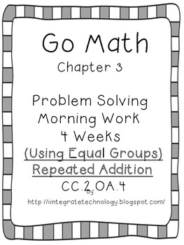 Go Math Problem Solving with Equal Groups/Repeated Addition Morning Work