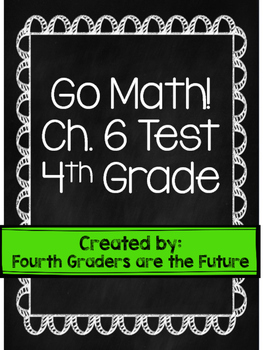 Go Math! Test Ch. 6 - 4th Grade