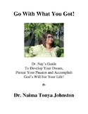 Go With What You Got - A Guide To Develop Your Dream and P