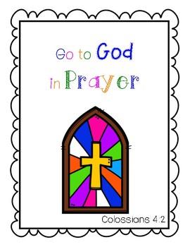 Go to God in Prayer, Colossians 4:2