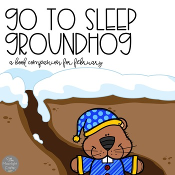 Go to Sleep, Groundhog! Book Companion and Materials for Groundhog's Day