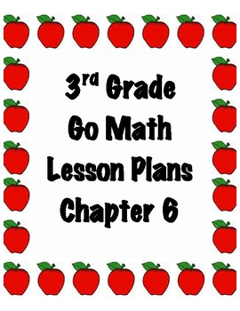 GoMath 3rd Grade Chapter 6 Lesson Plans