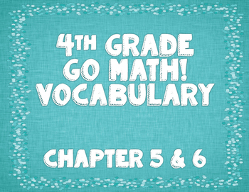 GoMath! 4th Grade Chapter 5 & 6 Vocabulary