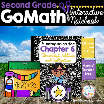 GoMath-Second Grade InteractiveNotebook Ch 6- 3-Digit Addition and Subtraction