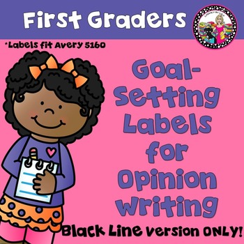 Goal-Setting Labels for 1st Grade Opinion Writers! BLACK LINE Version!