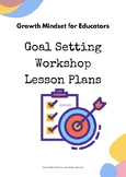Goal Setting Workshops- Set of lesson plans.