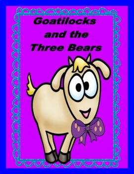 Goatilocks and the Three Bears - Writing, Vocabulary, Comprehension, and More!