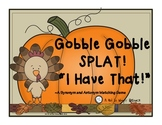 Gobble Gobble SPLAT! I Have That! (A Synonym  & Antonym Ma