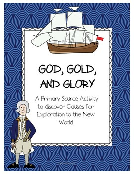 God, Gold, and Glory Reasons for Exploration a Primary Source Activity