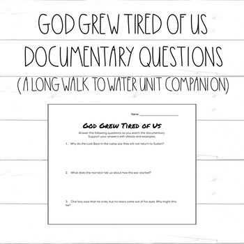 God Grew Tired of Us Documentary Questions (A Long Walk to Water Unit)