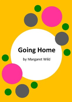 Going Home by Margaret Wild and Wayne Harris - 3 Worksheets