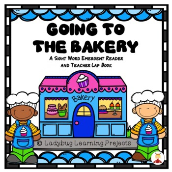 Going To The Bakery (A Sight Word Emergent Reader and Teacher Lap Book)