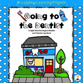 Going To The Dentist (A Sight Word Emergent Reader and Teacher Lap Book)
