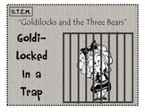 STEM Goldi-Locked In A Trap