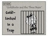 STEM Goldi-Locked In A Trap